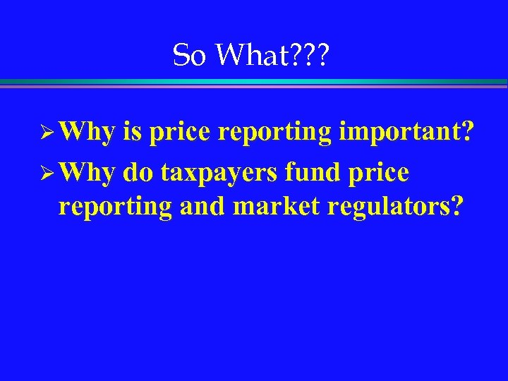 So What? ? ? Ø Why is price reporting important? Ø Why do taxpayers