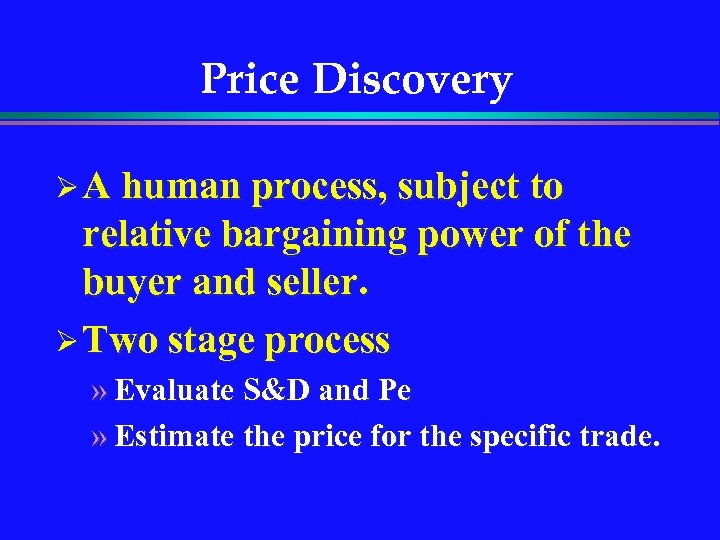 Price Discovery Ø A human process, subject to relative bargaining power of the buyer