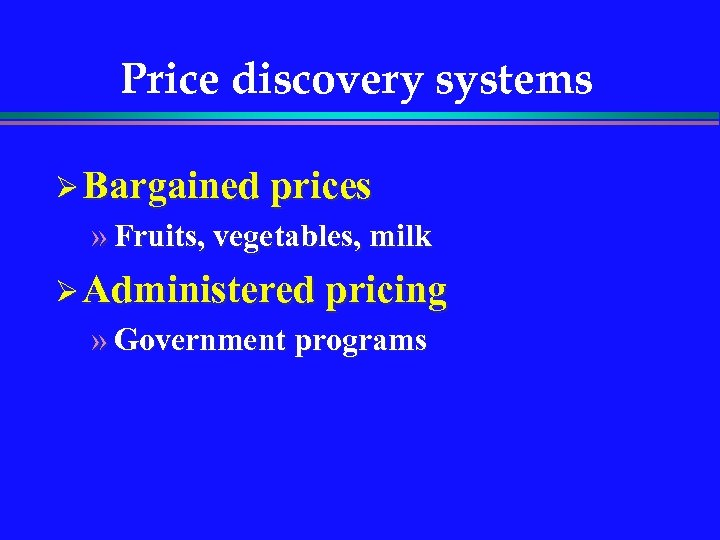 Price discovery systems Ø Bargained prices » Fruits, vegetables, milk Ø Administered pricing »