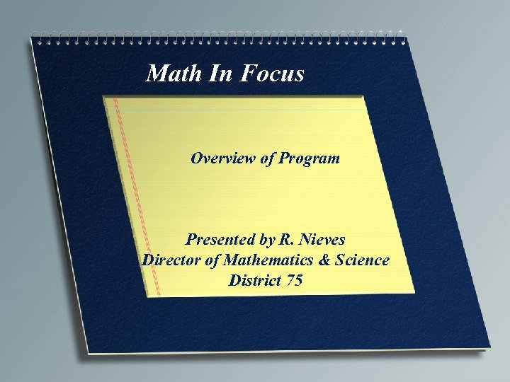 Math In Focus Overview of Program Presented by R. Nieves Director of Mathematics &