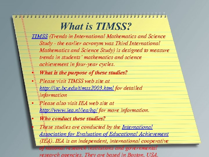 What is TIMSS? TIMSS (Trends in International Mathematics and Science Study - the earlier