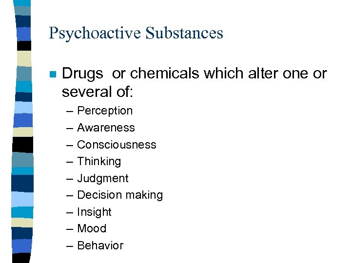 Psychoactive Substances n Drugs or chemicals which alter one or several of: – –