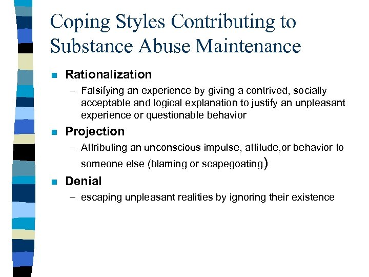 Coping Styles Contributing to Substance Abuse Maintenance n Rationalization – Falsifying an experience by