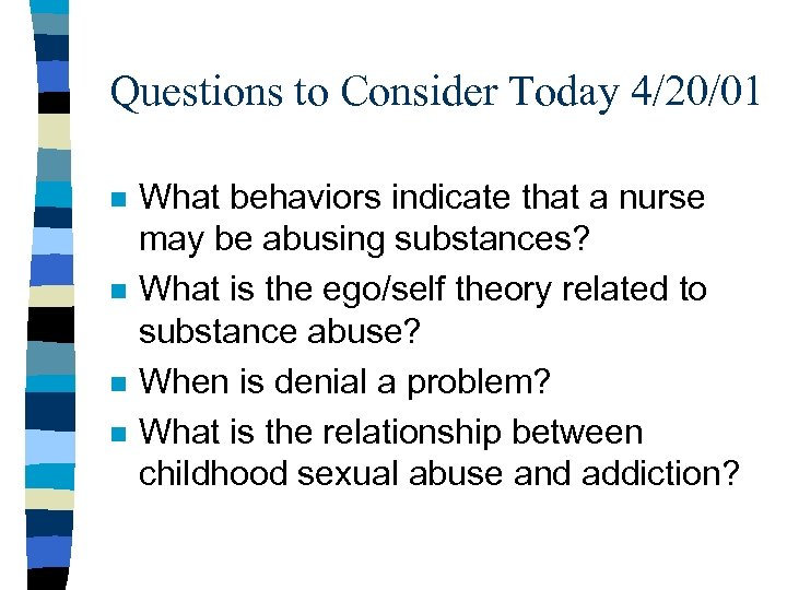 Questions to Consider Today 4/20/01 n n What behaviors indicate that a nurse may