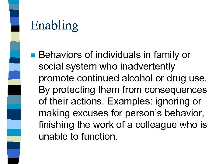 Enabling n Behaviors of individuals in family or social system who inadvertently promote continued
