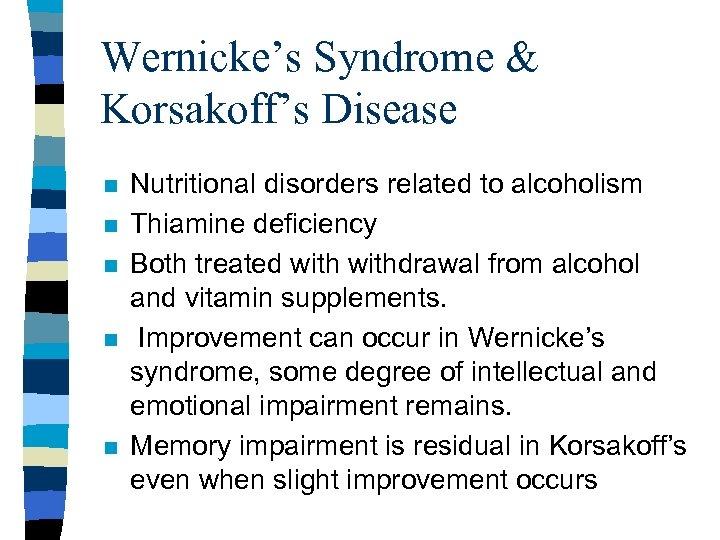 Wernicke's Syndrome & Korsakoff's Disease n n n Nutritional disorders related to alcoholism Thiamine