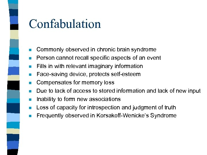 Confabulation n n n n Commonly observed in chronic brain syndrome Person cannot recall