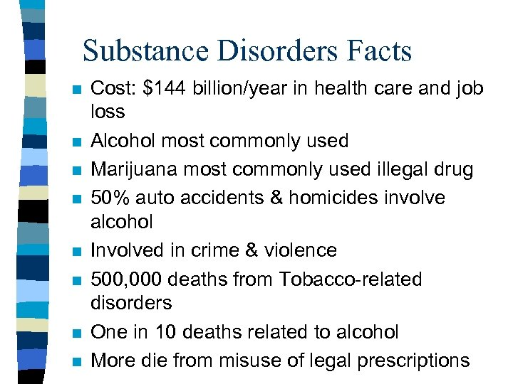 Substance Disorders Facts n n n n Cost: $144 billion/year in health care and