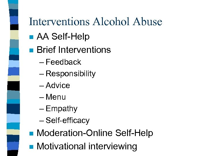 Interventions Alcohol Abuse n n AA Self-Help Brief Interventions – Feedback – Responsibility –