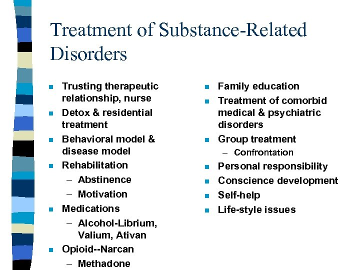 Treatment of Substance-Related Disorders n n n Trusting therapeutic relationship, nurse Detox & residential