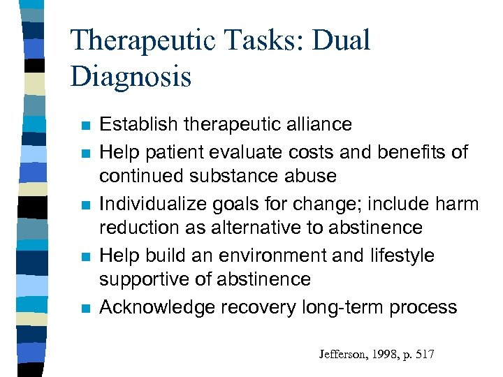 Therapeutic Tasks: Dual Diagnosis n n n Establish therapeutic alliance Help patient evaluate costs