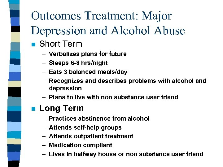 Outcomes Treatment: Major Depression and Alcohol Abuse n Short Term – – Verbalizes plans