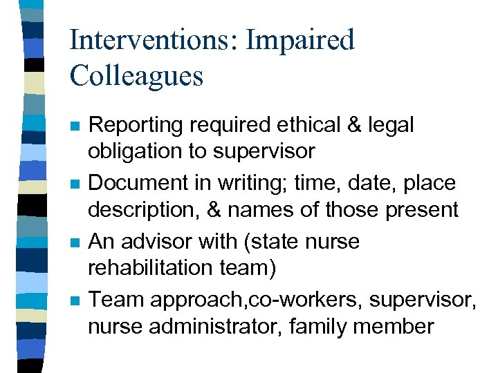 Interventions: Impaired Colleagues n n Reporting required ethical & legal obligation to supervisor Document