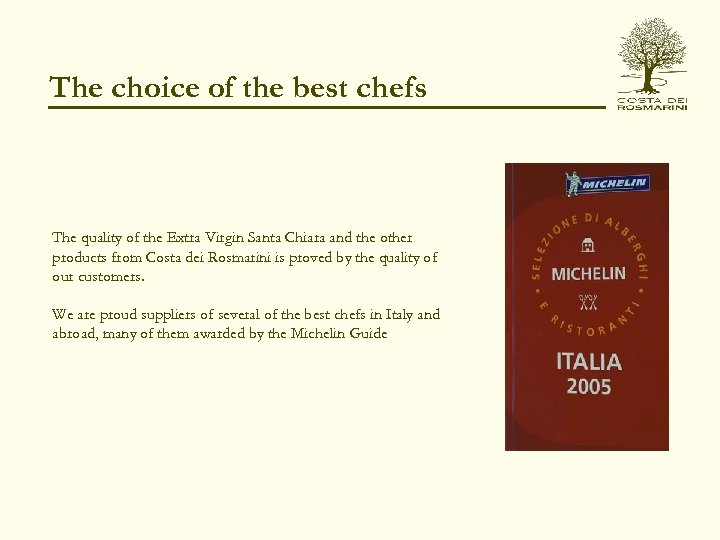The choice of the best chefs The quality of the Extra Virgin Santa Chiara