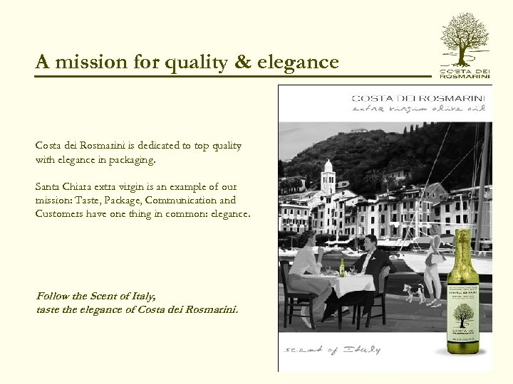 A mission for quality & elegance Costa dei Rosmarini is dedicated to top quality