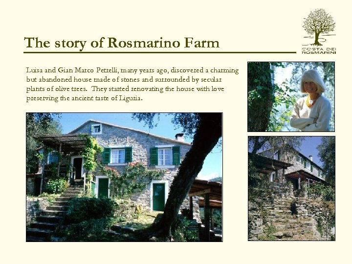 The story of Rosmarino Farm Luisa and Gian Marco Petrelli, many years ago, discovered