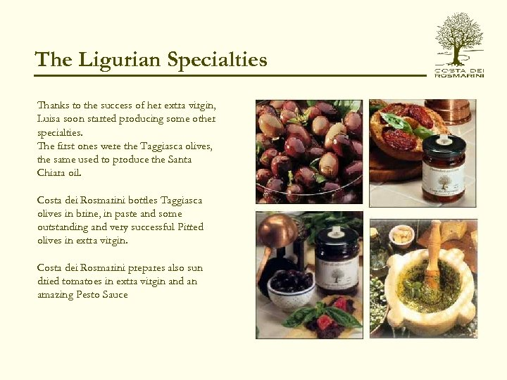 The Ligurian Specialties Thanks to the success of her extra virgin, Luisa soon started