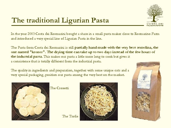 The traditional Ligurian Pasta In the year 2003 Costa dei Rosmarini bought a share