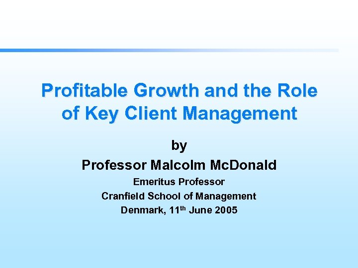 Profitable Growth and the Role of Key Client Management by Professor Malcolm Mc. Donald