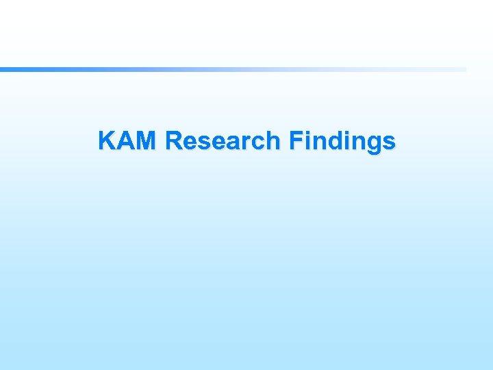 KAM Research Findings
