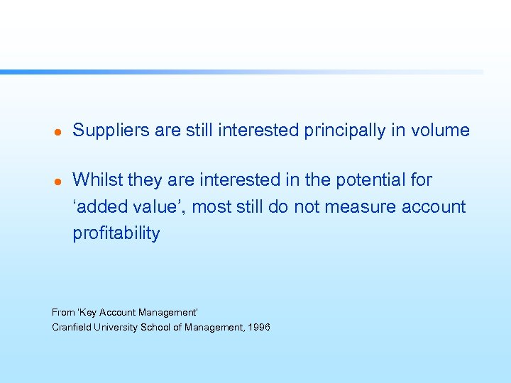 l l Suppliers are still interested principally in volume Whilst they are interested in