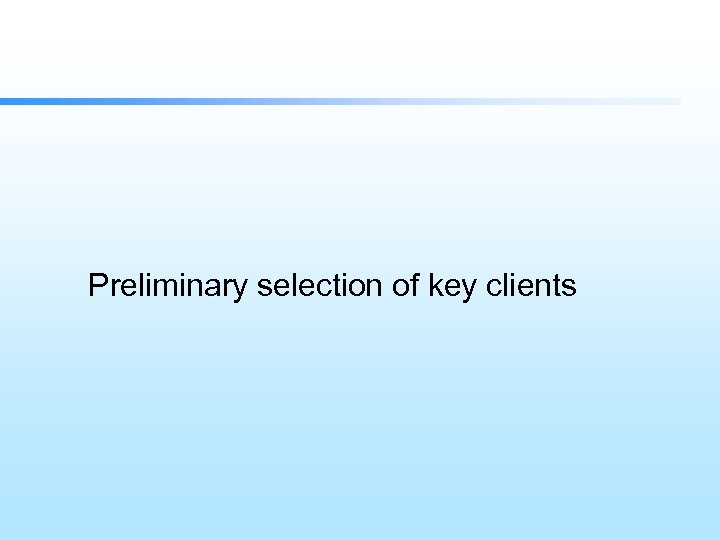 Preliminary selection of key clients
