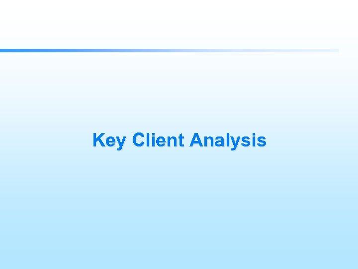 Key Client Analysis