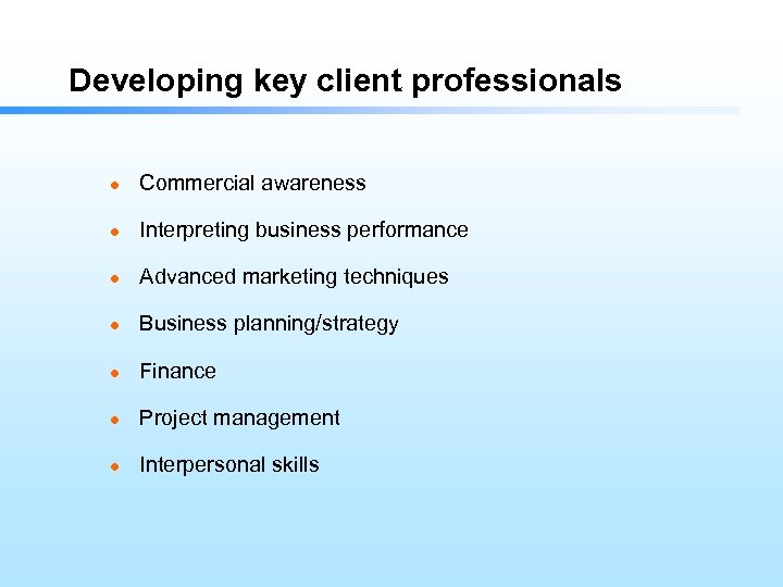 Developing key client professionals l Commercial awareness l Interpreting business performance l Advanced marketing