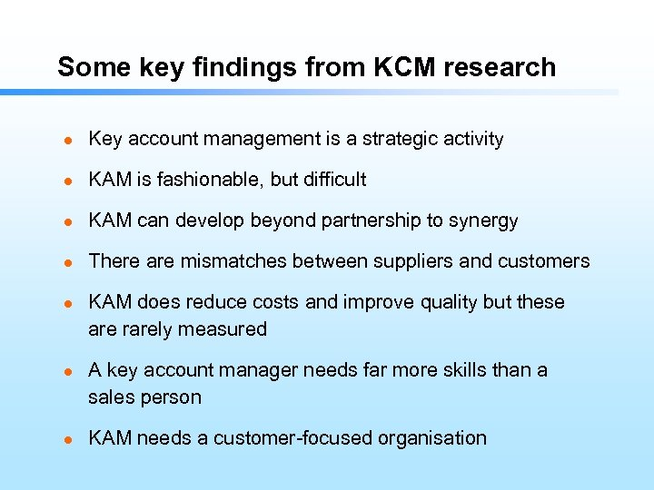 Some key findings from KCM research l Key account management is a strategic activity