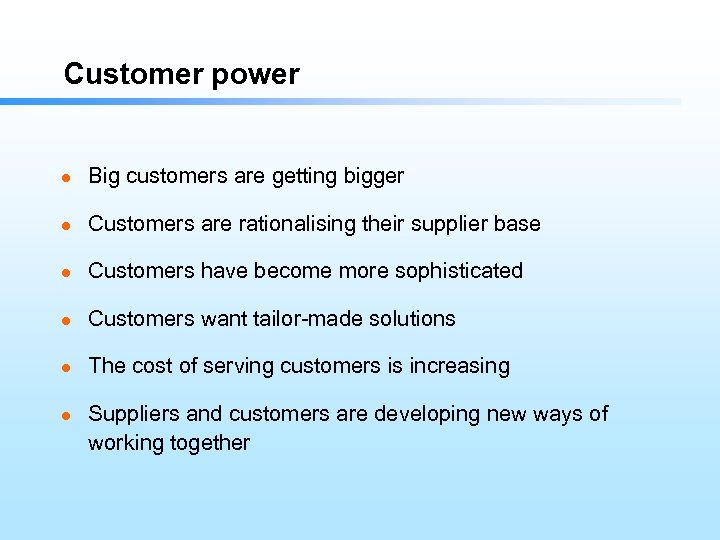 Customer power l Big customers are getting bigger l Customers are rationalising their supplier