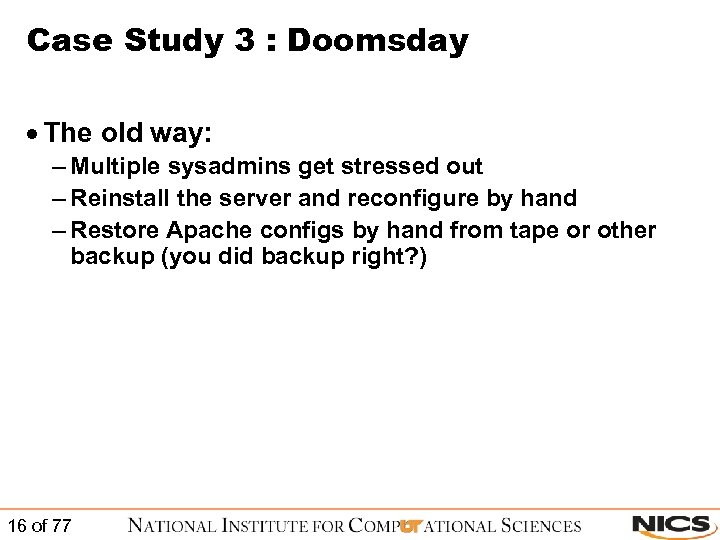 Case Study 3 : Doomsday · The old way: – Multiple sysadmins get stressed