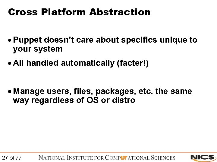 Cross Platform Abstraction · Puppet doesn't care about specifics unique to your system ·