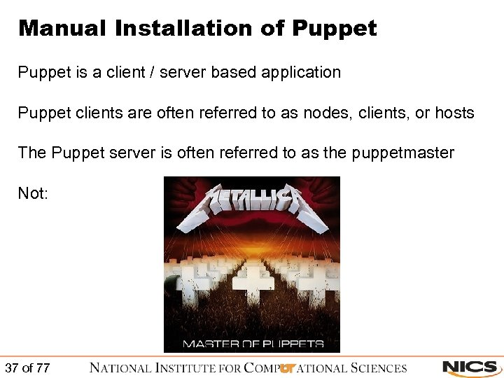 Manual Installation of Puppet is a client / server based application Puppet clients are