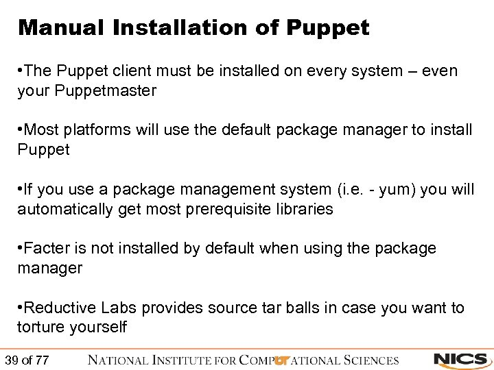 Manual Installation of Puppet • The Puppet client must be installed on every system