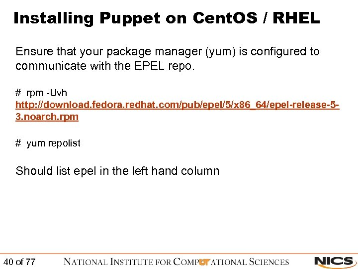 Installing Puppet on Cent. OS / RHEL Ensure that your package manager (yum) is
