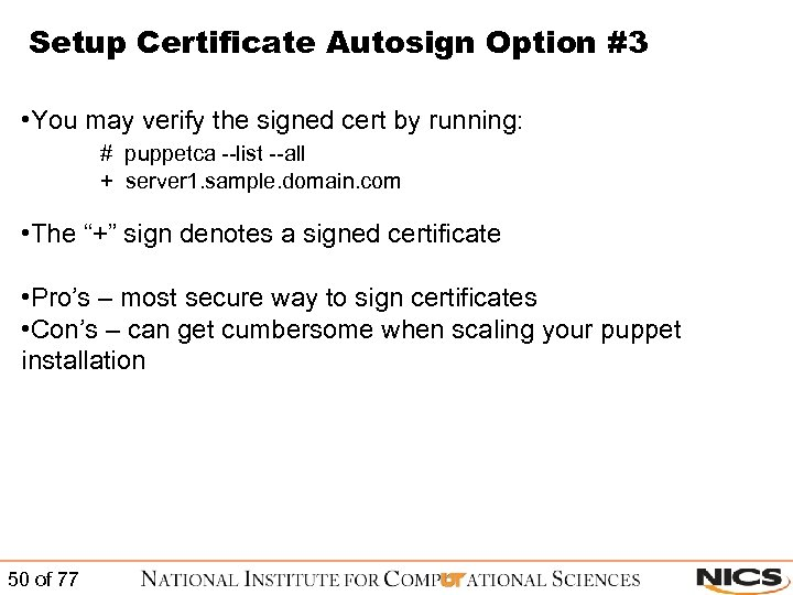 Setup Certificate Autosign Option #3 • You may verify the signed cert by running: