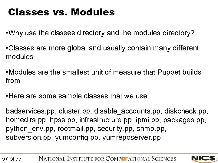 Classes vs. Modules • Why use the classes directory and the modules directory? •