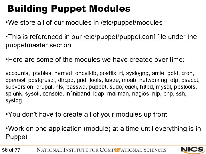 Building Puppet Modules • We store all of our modules in /etc/puppet/modules • This