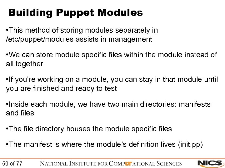 Building Puppet Modules • This method of storing modules separately in /etc/puppet/modules assists in