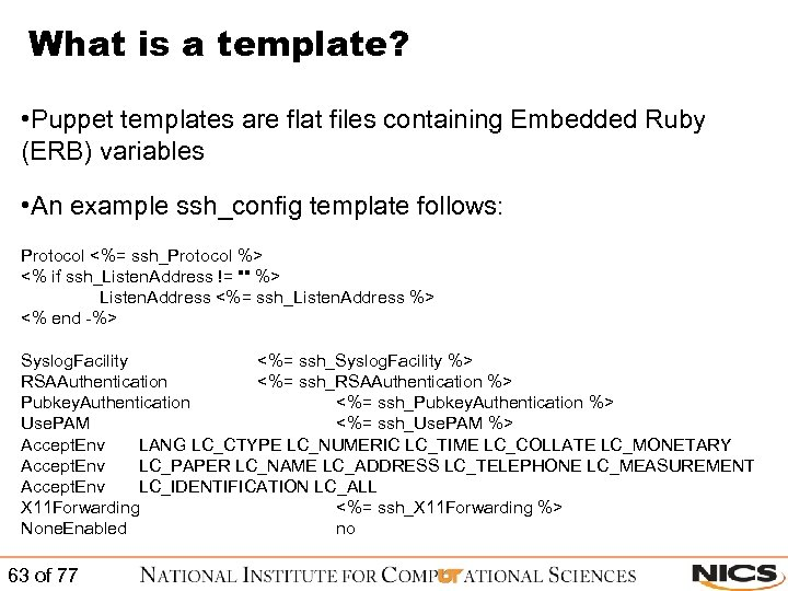 What is a template? • Puppet templates are flat files containing Embedded Ruby (ERB)