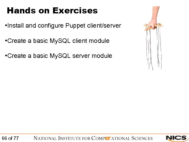 Hands on Exercises • Install and configure Puppet client/server • Create a basic My.