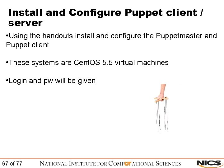 Install and Configure Puppet client / server • Using the handouts install and configure