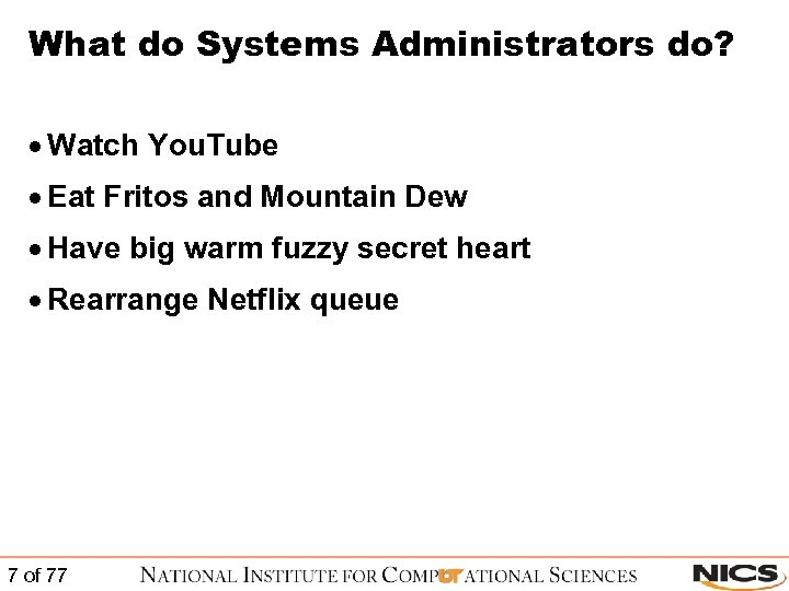 What do Systems Administrators do? · Watch You. Tube · Eat Fritos and Mountain