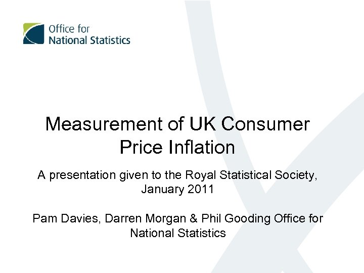 Measurement of UK Consumer Price Inflation A presentation given to the Royal Statistical Society,