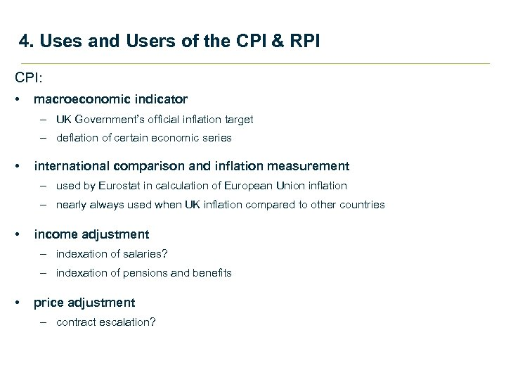 4. Uses and Users of the CPI & RPI CPI: • macroeconomic indicator –