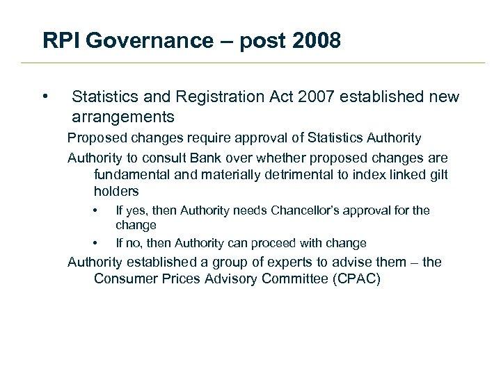 RPI Governance – post 2008 • Statistics and Registration Act 2007 established new arrangements