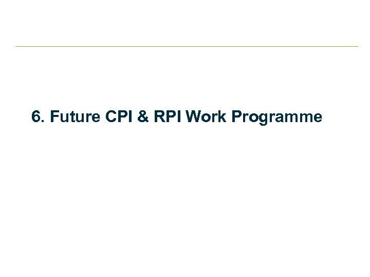 6. Future CPI & RPI Work Programme