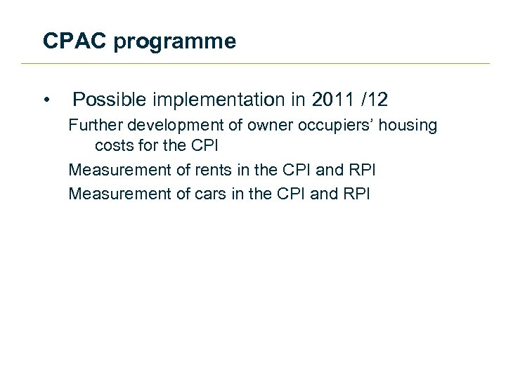 CPAC programme • Possible implementation in 2011 /12 Further development of owner occupiers' housing