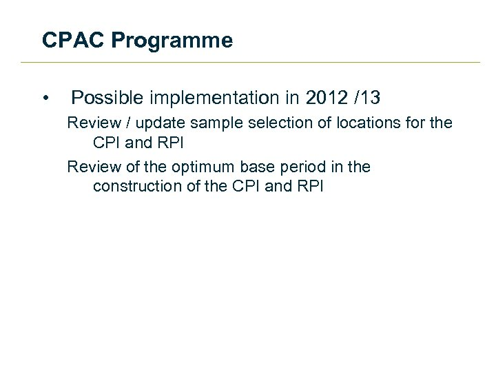 CPAC Programme • Possible implementation in 2012 /13 Review / update sample selection of