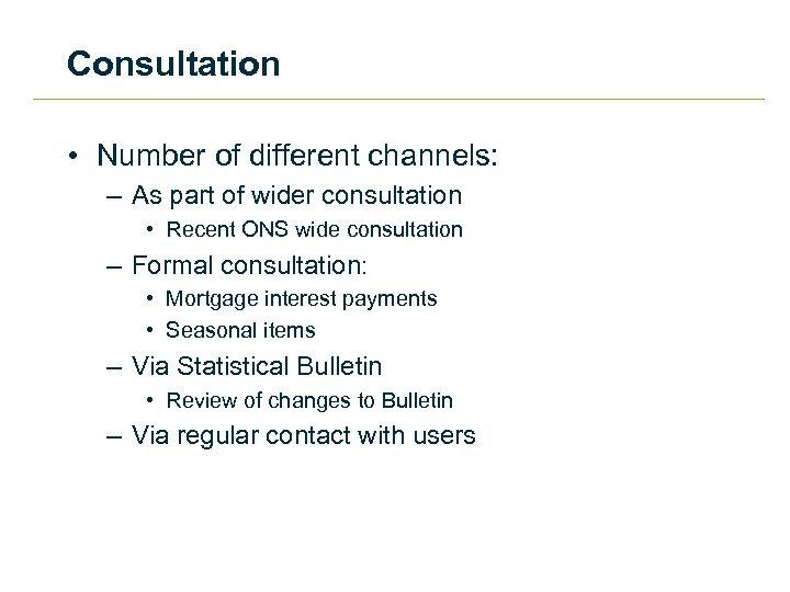 Consultation • Number of different channels: – As part of wider consultation • Recent